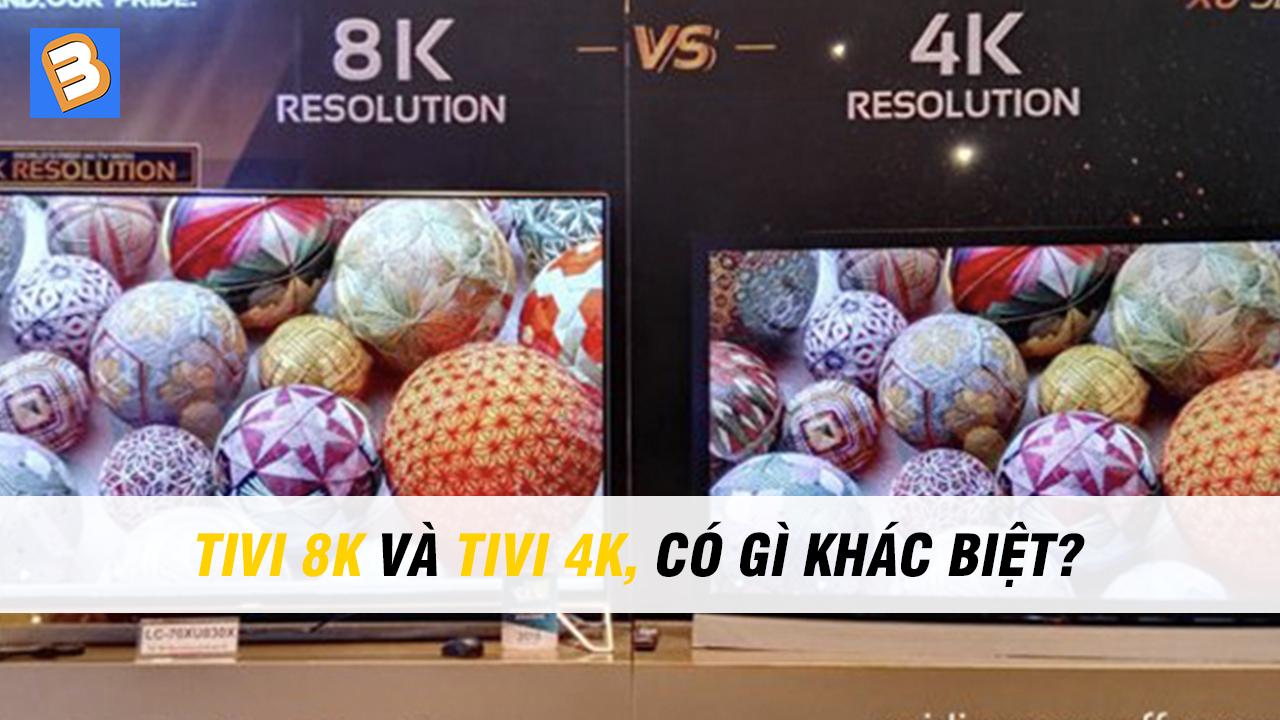 Tivi 8K và tivi 4K, có gì khác biệt?